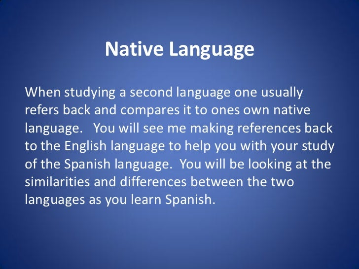 Native LanguageWhen studying a second language one usuallyrefers back and compares it to ones own nativelanguage. You will...