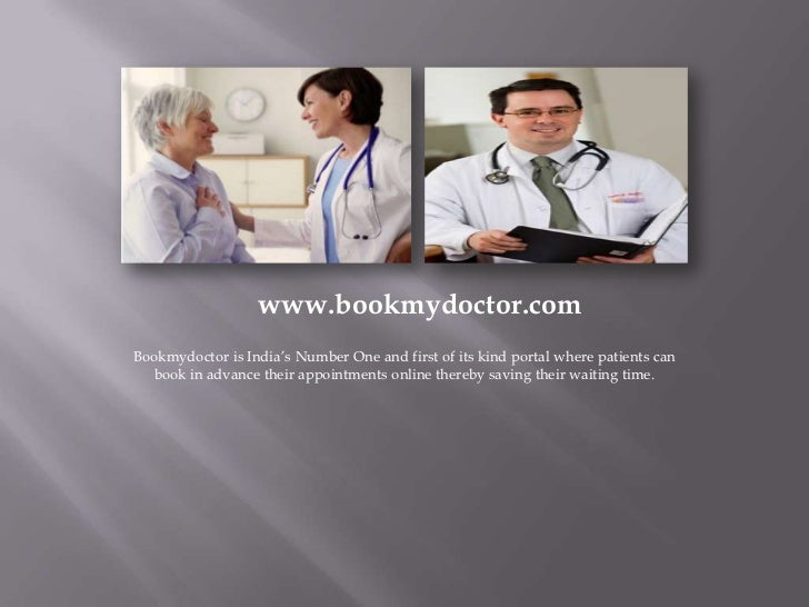www.bookmydoctor.comBookmydoctor is India's Number One and first of its kind portal where patients can  book in advance th...