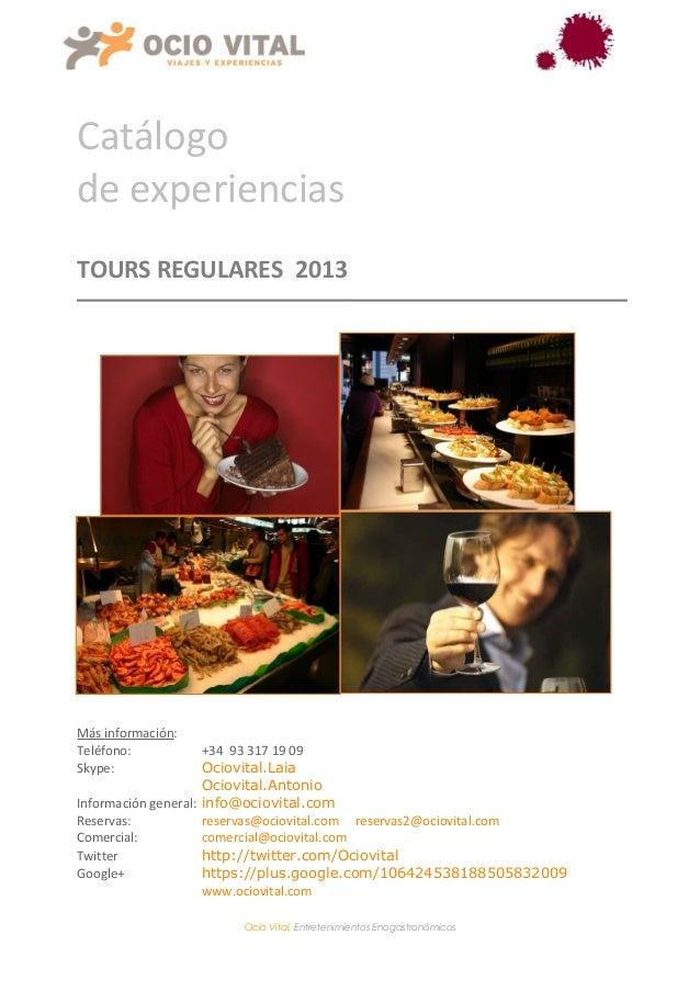 Catálogode experienciasTOURS REGULARES 2013Más información:Teléfono:            +34 93 317 19 09Skype:               Ociov...