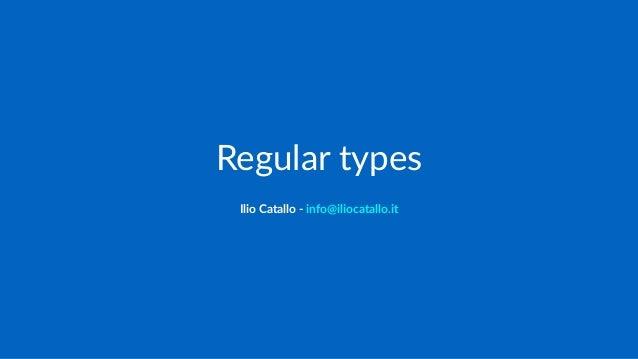 Regular types Ilio Catallo - info@iliocatallo.it