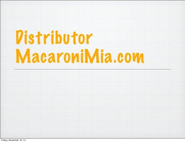 Distributor             MacaroniMia.comFriday, November 16, 12