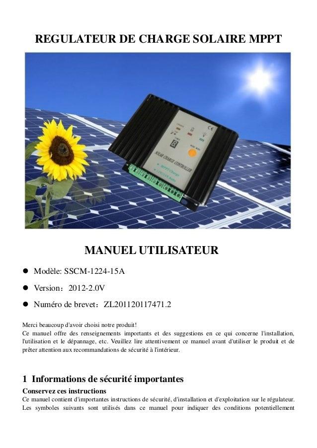 REGULATEUR DE CHARGE SOLAIRE MPPT  Modèle: SSCM-1224-15A  Version:2012-2.0V  Numéro de brevet:ZL201120117471.2 Merci be...