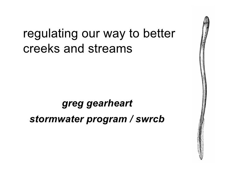 regulating our way to better creeks and streams           greg gearheart  stormwater program / swrcb