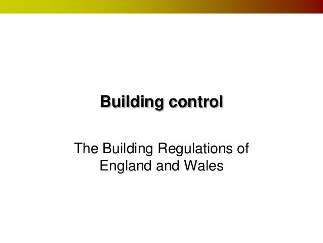 Building control The Building Regulations of England and Wales