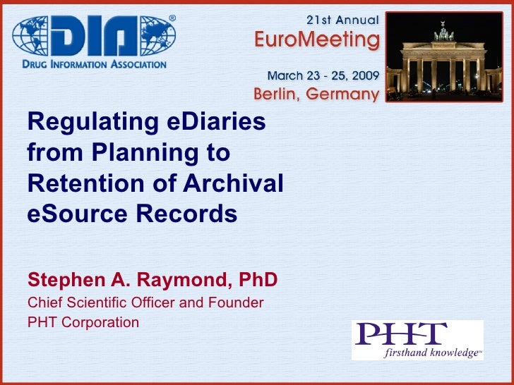 Regulating eDiaries from Planning to Retention of Archival eSource Records Stephen A. Raymond, PhD Chief Scientific Office...