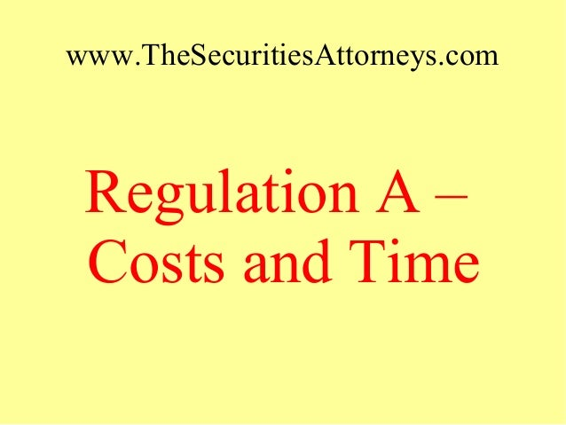 www.TheSecuritiesAttorneys.com Regulation A – Costs and Time