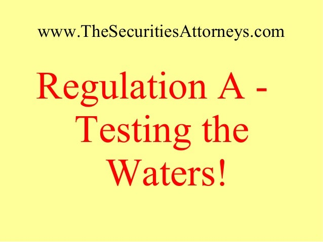 www.TheSecuritiesAttorneys.com Regulation A - Testing the Waters!