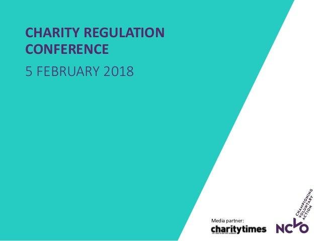 CHARITY REGULATION CONFERENCE 5 FEBRUARY 2018 Media partner: