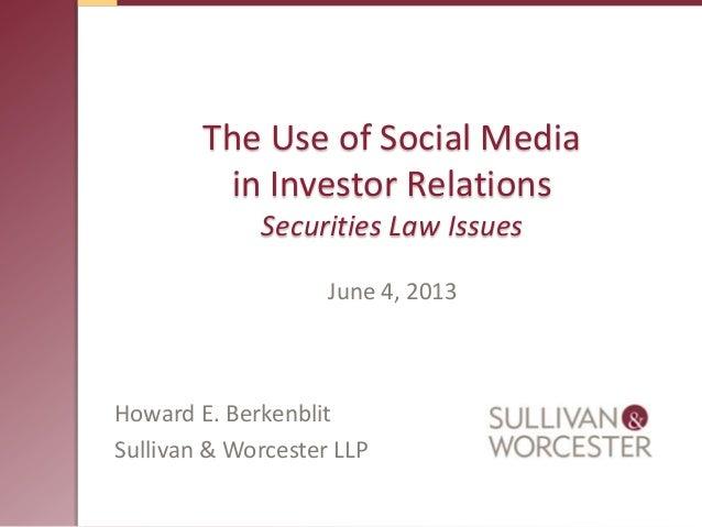 The Use of Social Mediain Investor RelationsSecurities Law IssuesHoward E. BerkenblitSullivan & Worcester LLPJune 4, 2013