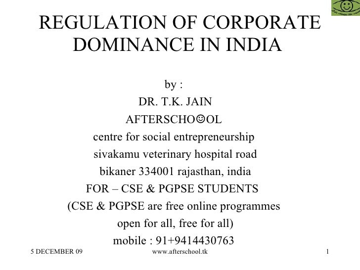 REGULATION OF CORPORATE DOMINANCE IN INDIA  by :  DR. T.K. JAIN AFTERSCHO ☺ OL  centre for social entrepreneurship  sivaka...