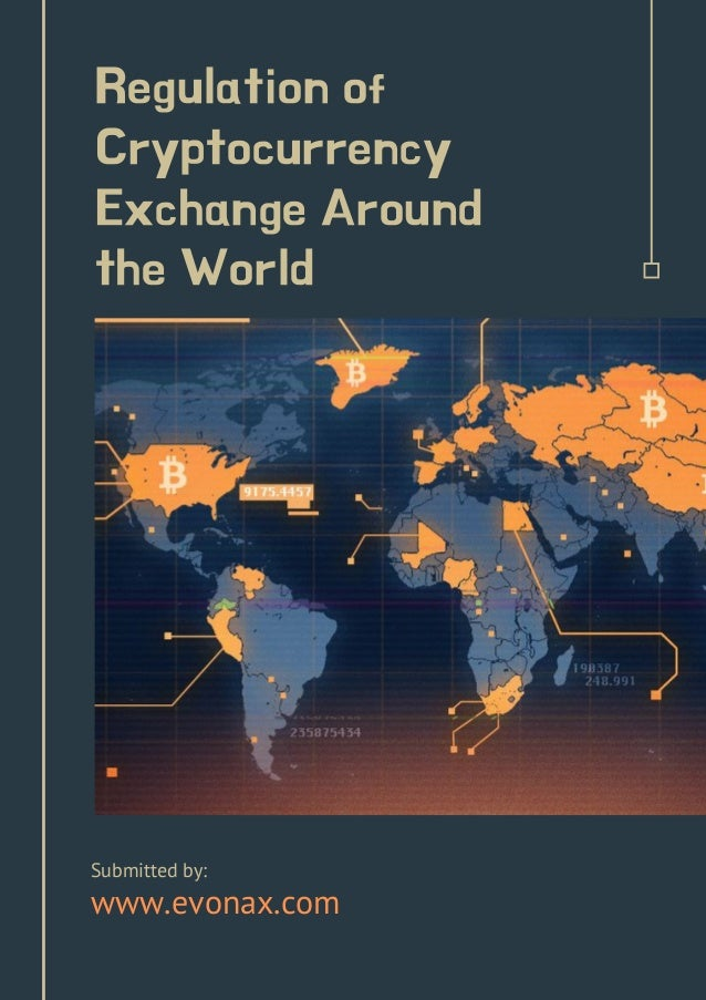 Regulation of Cryptocurrency Exchange Around the World Submitted by: www.evonax.com