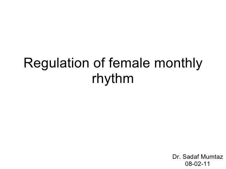 Regulation of female monthly rhythm Dr. Sadaf Mumtaz 08-02-11