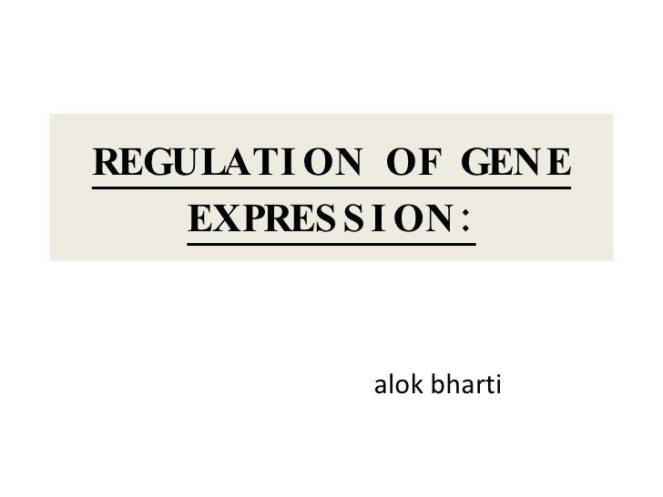 REGULATION OF GENE EXPRESSION: alok bharti