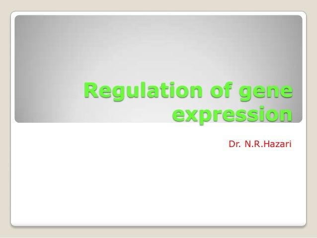 Regulation of gene       expression            Dr. N.R.Hazari