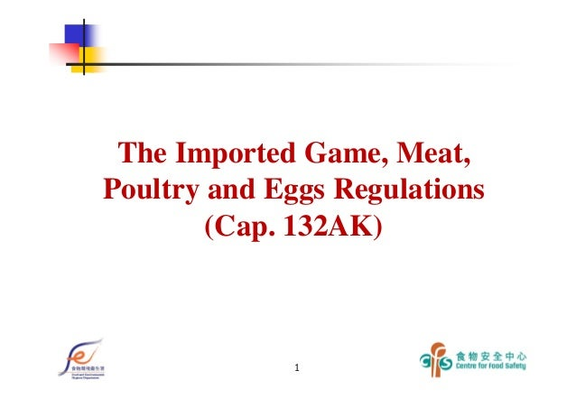 1 The Imported Game, Meat, Poultry and Eggs Regulations (Cap. 132AK)