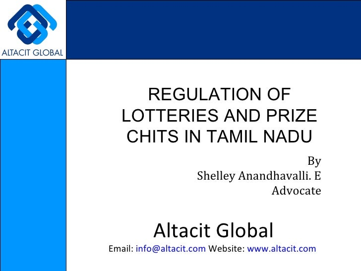 REGULATION OF LOTTERIES AND PRIZE CHITS IN TAMIL NADU By Shelley Anandhavalli. E Advocate Altacit Global Email:  [email_ad...