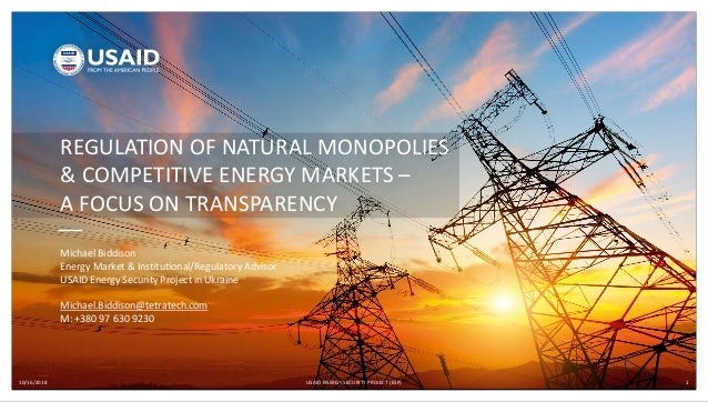 10/16/2018 USAID ENERGY SECURITY PROJECT (ESP) 1 REGULATION OF NATURAL MONOPOLIES & COMPETITIVE ENERGY MARKETS – A FOCUS O...