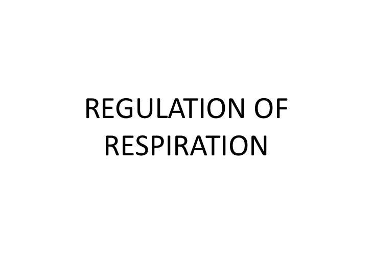 REGULATION OF RESPIRATION<br />