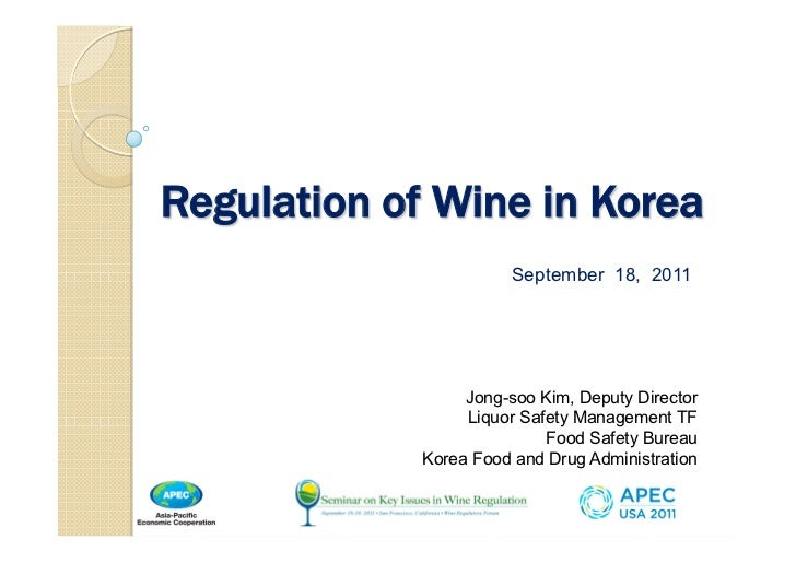 Regulation of Wine in Korea                        September 18, 2011                  Jong-soo Kim, Deputy Director      ...