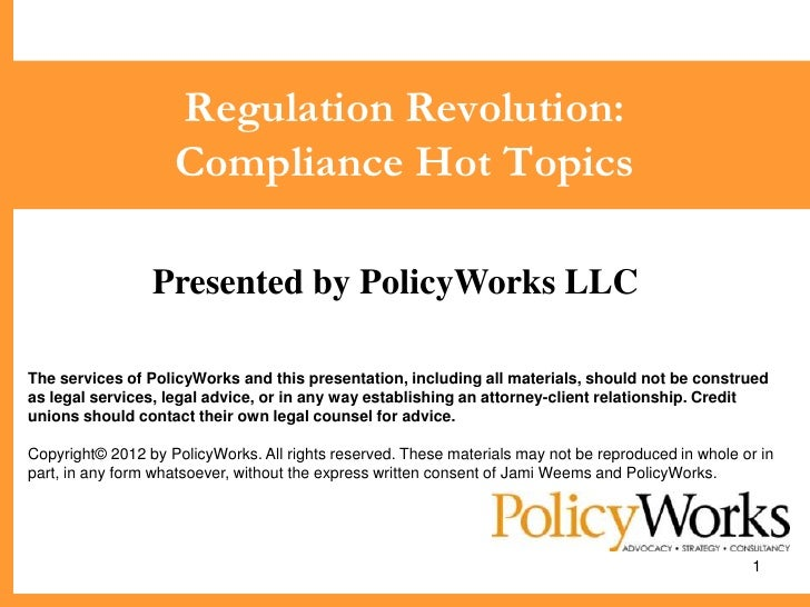 Regulation Revolution:                    Compliance Hot Topics                 Presented by PolicyWorks LLCThe services o...