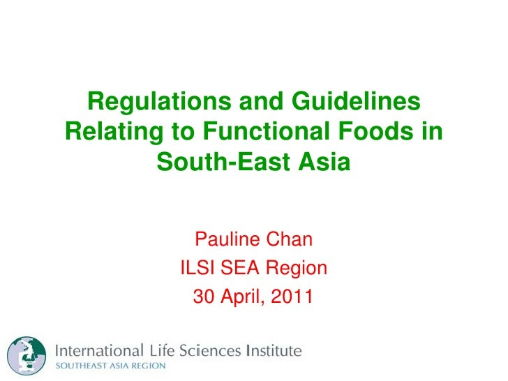 Regulations and GuidelinesRelating to Functional Foods in       South-East Asia           Pauline Chan         ILSI SEA Re...