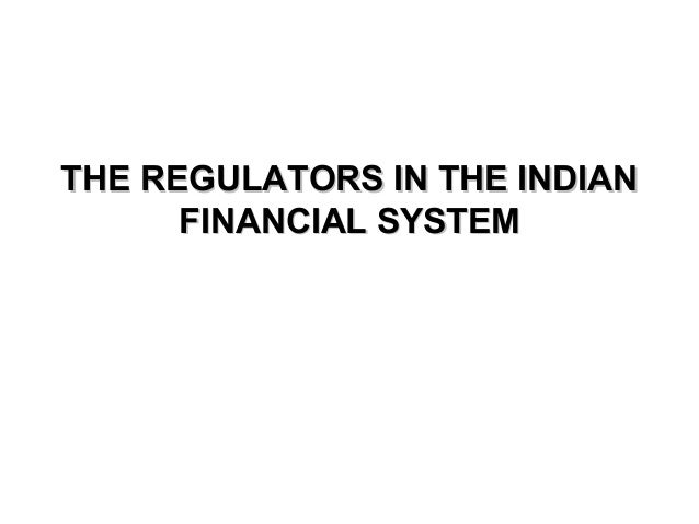 THE REGULATORS IN THE INDIANTHE REGULATORS IN THE INDIAN FINANCIAL SYSTEMFINANCIAL SYSTEM