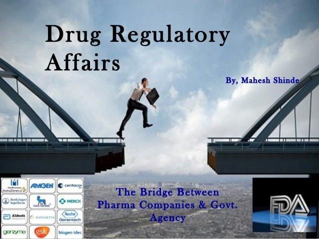 01/16/15 1 Drug Regulatory Affairs By, Mahesh Shinde The Bridge Between Pharma Companies & Govt. Agency
