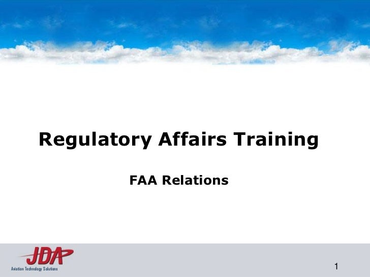 Regulatory Affairs Training                                FAA RelationsAviation Technology Solutions                   1