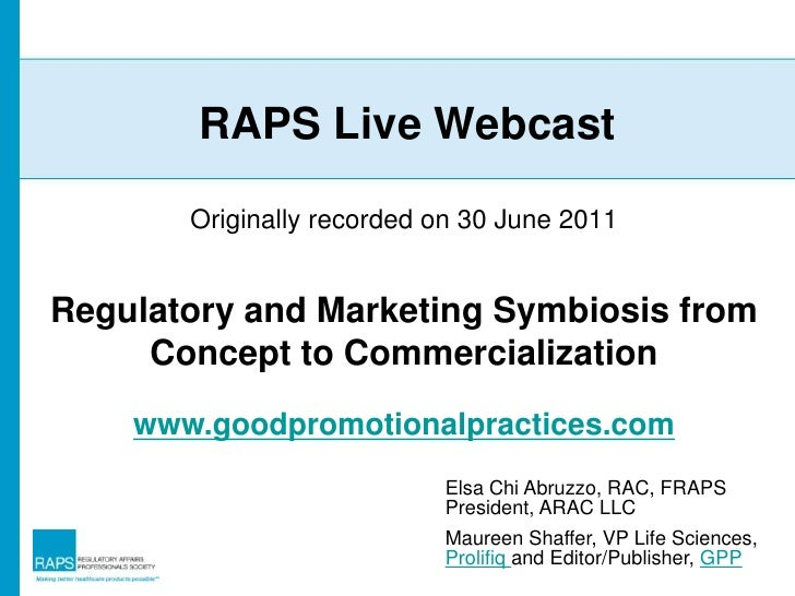 RAPS Live Webcast<br />Originally recorded on 30 June 2011<br />Regulatory and Marketing Symbiosis from Concept to Commerc...