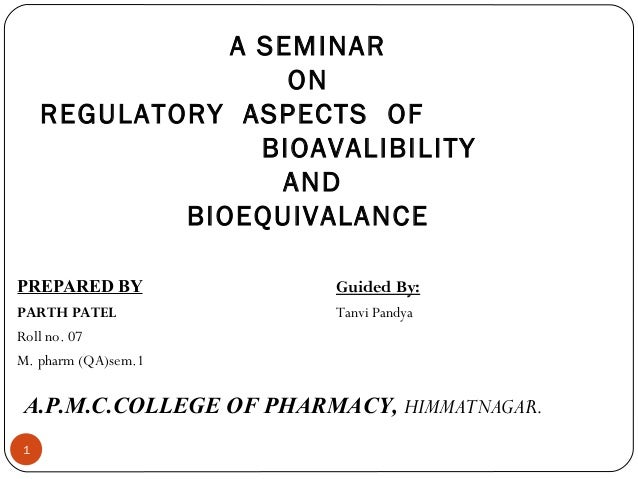 A SEMINAR                   ON    REGULATORY ASPECTS OF                 BIOAVALIBILITY                  AND            BIO...