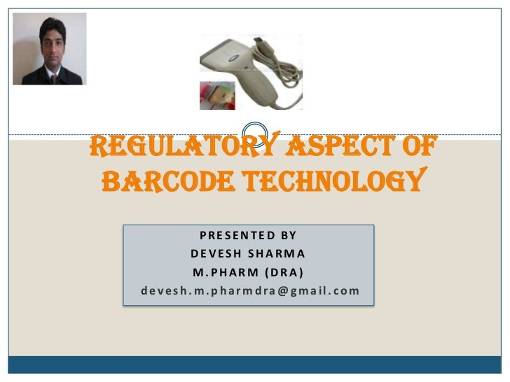 Regulatory aspect of Barcode technology<br />PRESENTED BY<br />DEVESH SHARMA<br />M.PHARM (DRA)<br />devesh.m.pharmdra@gma...