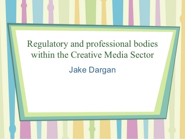 Regulatory and professional bodies within the Creative Media Sector          Jake Dargan