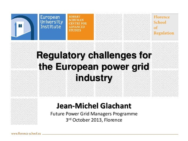 Regulatory challenges for the European power grid industry Jean-Michel Glachant Future Power Grid Managers Programme 3rd O...