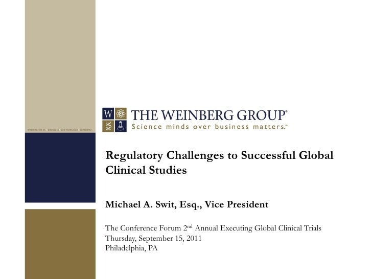 Regulatory Challenges to Successful GlobalClinical StudiesMichael A. Swit, Esq., Vice PresidentThe Conference Forum 2nd An...