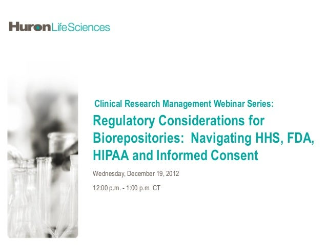 Clinical Research Management Webinar Series:Regulatory Considerations forBiorepositories: Navigating HHS, FDA,HIPAA and In...