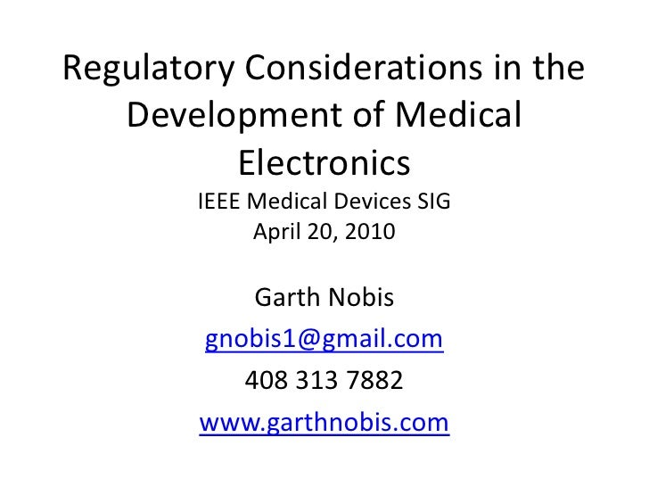 Regulatory Considerations in the    Development of Medical           Electronics         IEEE Medical Devices SIG         ...