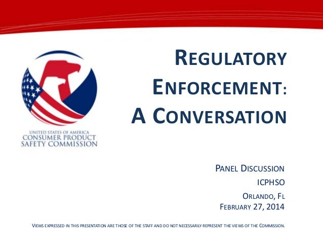 REGULATORY  ENFORCEMENT: A CONVERSATION PANEL DISCUSSION ICPHSO  ORLANDO, FL FEBRUARY 27, 2014 VIEWS EXPRESSED IN THIS PRE...