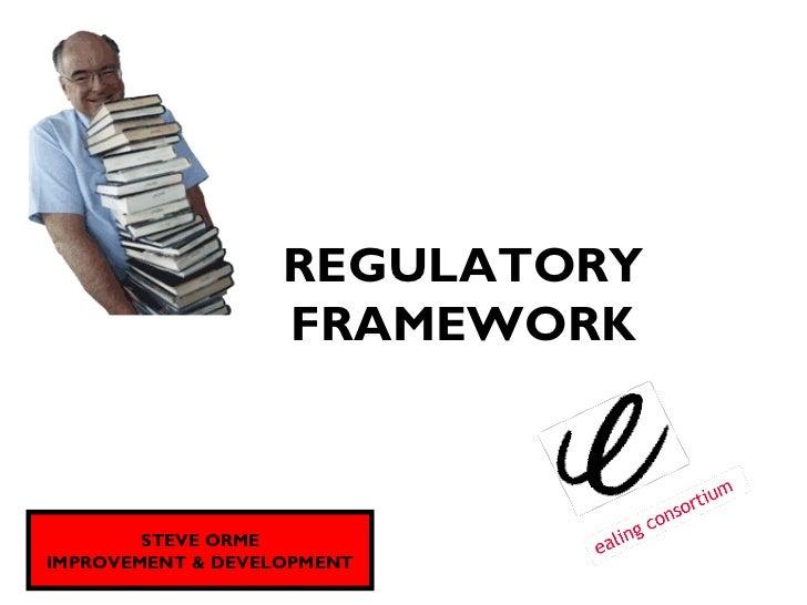 REGULATORY                   FRAMEWORK        STEVE ORMEIMPROVEMENT & DEVELOPMENT