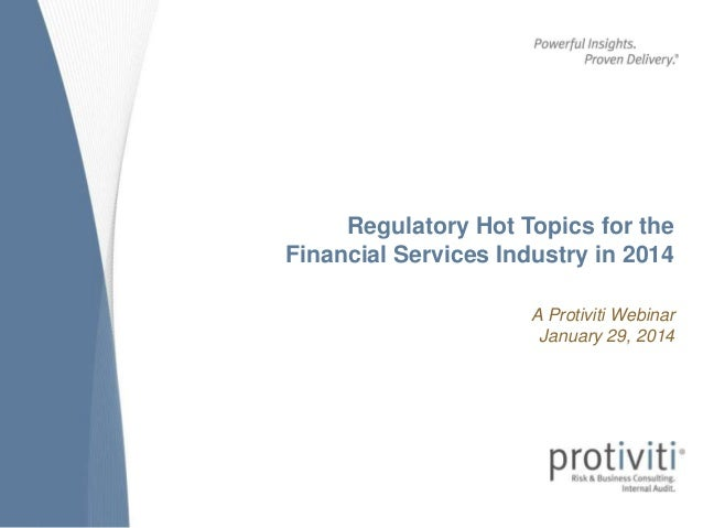Regulatory Hot Topics for the Financial Services Industry in 2014 A Protiviti Webinar January 29, 2014