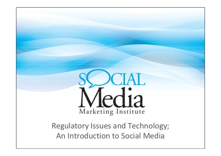 Regulatory Issues and Technology; An Introduction to Social Media