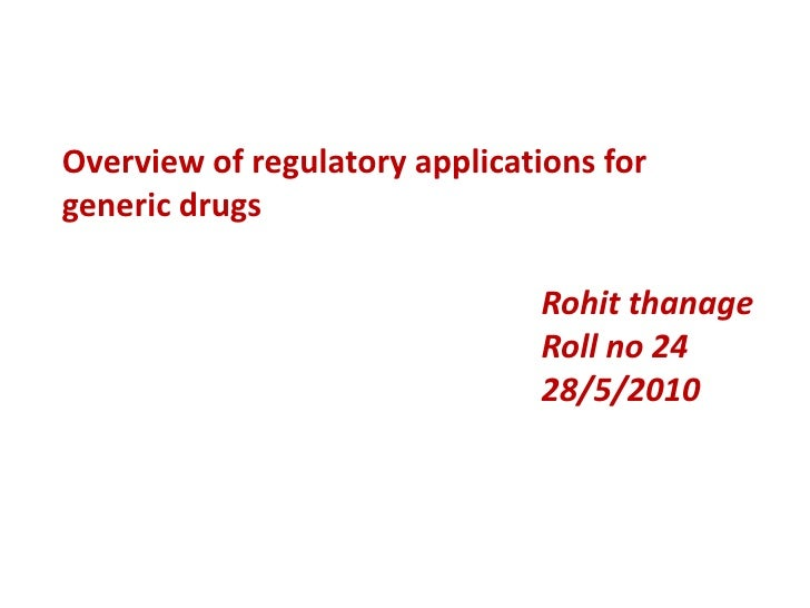 Overview of regulatory applications for generic drugs<br />Rohitthanage<br />Roll no 24<br />28/5/2010<br />