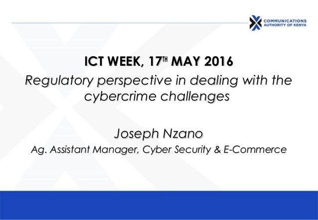 ICT WEEK, 17ICT WEEK, 17THTH MAY 2016MAY 2016 Regulatory perspective in dealing with theRegulatory perspective in dealing ...