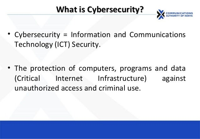 What is Cybersecurity?What is Cybersecurity? • Cybersecurity = Information and Communications Technology (ICT) Security. •...