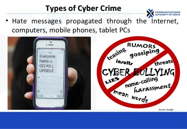 Types of Cyber CrimeTypes of Cyber Crime • Hate messages propagated through the Internet, computers, mobile phones, tablet...