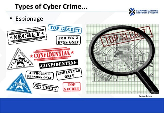 • Espionage Types of Cyber CrimeTypes of Cyber Crime...... Source: GoogleSource: Google