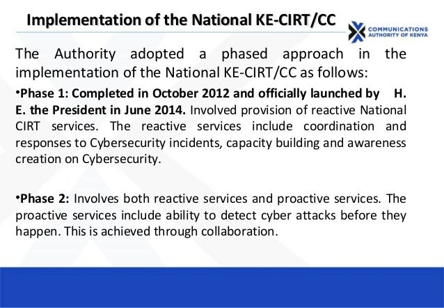 Implementation of the National KE-CIRT/CCImplementation of the National KE-CIRT/CC The Authority adopted a phased approach...