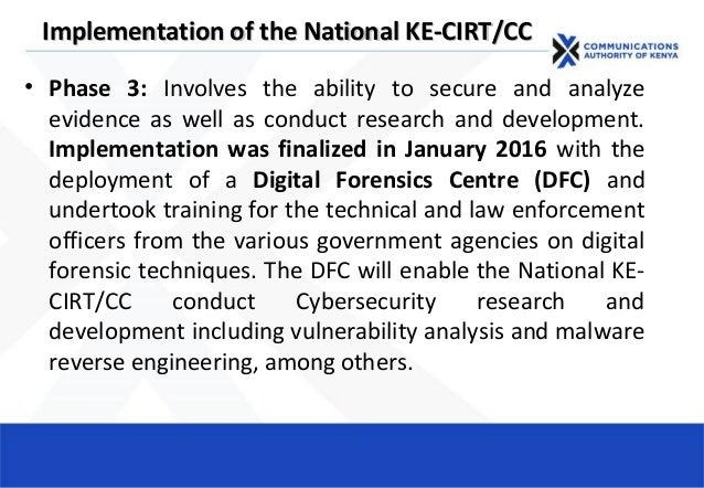 Implementation of the National KE-CIRT/CCImplementation of the National KE-CIRT/CC • Phase 3: Involves the ability to secu...
