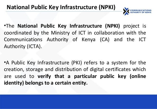 National Public Key Infrastructure (NPKI) •The National Public Key Infrastructure (NPKI) project is coordinated by the Min...