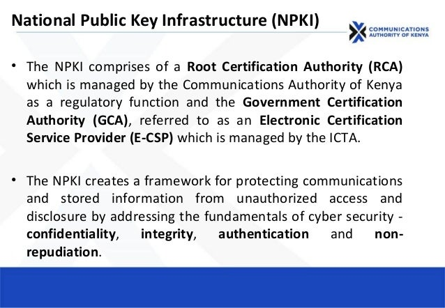 National Public Key Infrastructure (NPKI) • The NPKI comprises of a Root Certification Authority (RCA) which is managed by...
