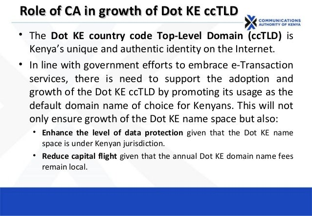 Role of CA in growth of Dot KE ccTLDRole of CA in growth of Dot KE ccTLD • The Dot KE country code Top-Level Domain (ccTLD...